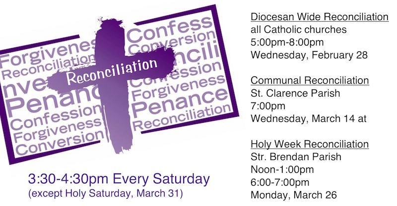 Reconciliation: Feb 28 5-8; Mar 14 7pm at St. Clarence; Mar 26 12-1 & 6-7