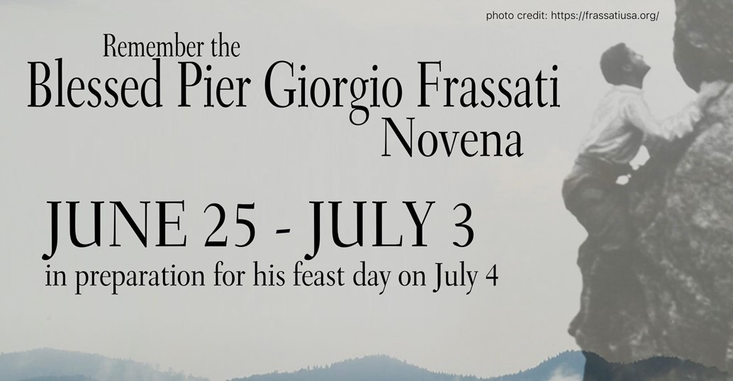 Remember the Blessed Pier Giorgio Frassati Novena:  June 25 through July 3; his feast day is July 4.