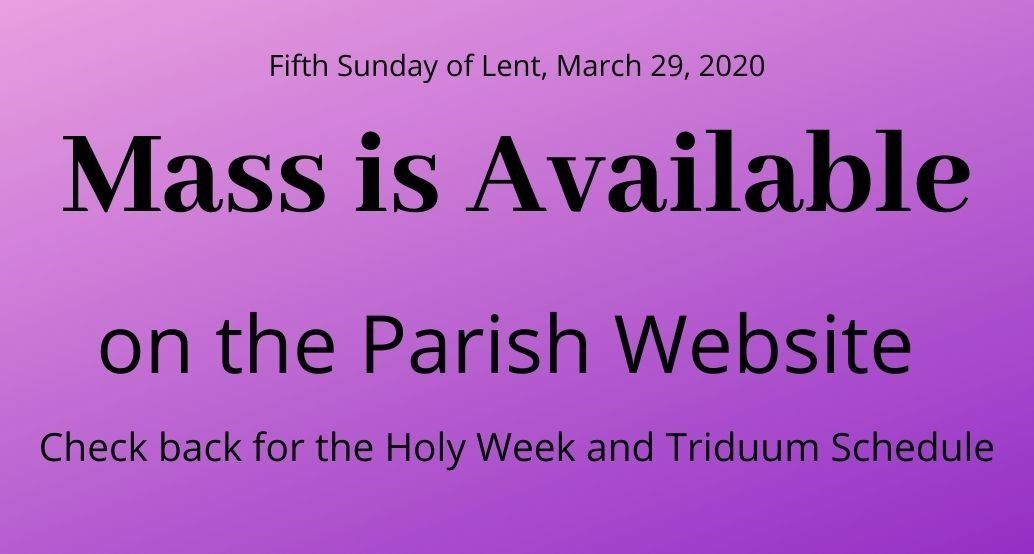 Fifth Sunday of Lent mass, march 29 is available on the Parish website