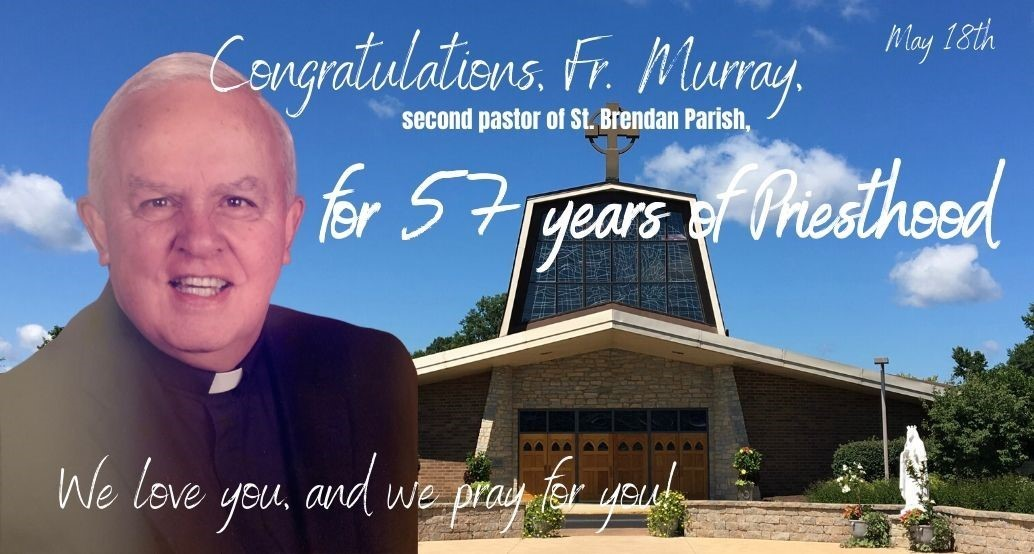 photo of fr murray with the church in the background reading: May 18, Congratulations, Fr. Murray, second pastor of St. Brendan Parish, for 57 years of Priesthood. We love you, and we pray for you!