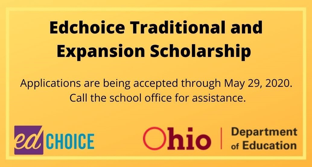 Edchoice Traditional and Expansion Scholarship applications  are being accepted through May 29, 2020.  Call the school office for assistance.