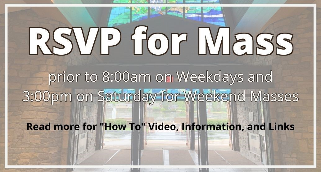 RSVP for mass by 8am on weekdays for 8:30 am mass or 3:00pm on saturdays for weekend mass