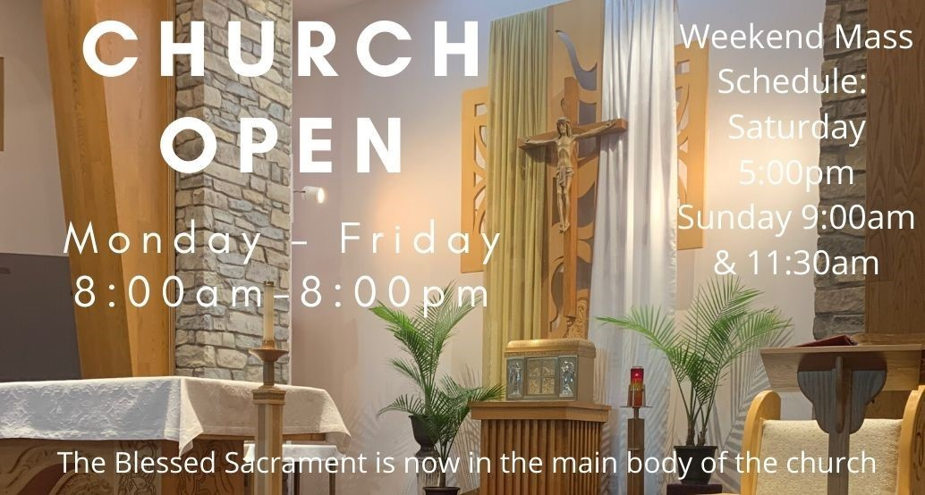 Church open 8-8 monday -friday The Blessed Sacrament is now in the main body of the church