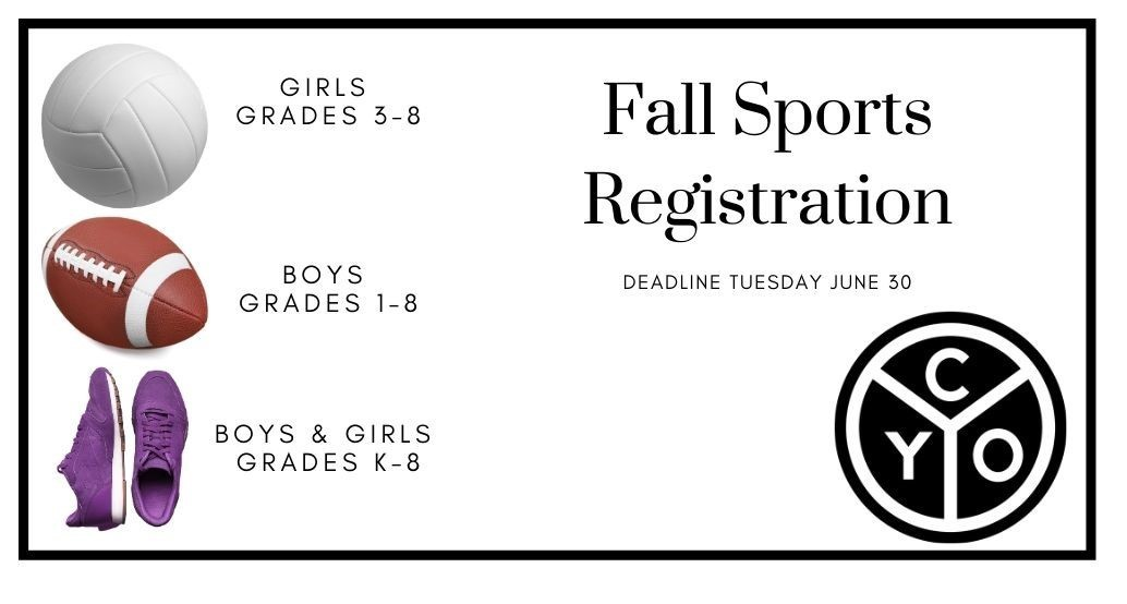 fall sports registration by june 30th : volleyball girls grades 3-8, football boys 1-8, cross country k-8