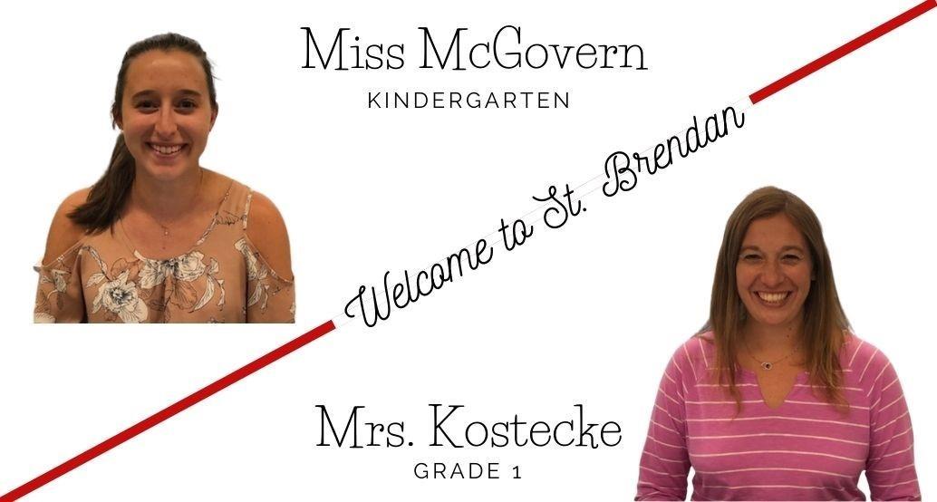 Welcome Mis McGovern kindergarten and Mrs. Kostecke grade 1