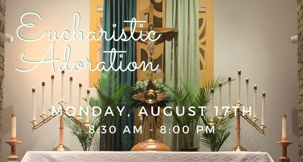 Eucharistic Adoration August 17 8:30-8:00pm picture of altar with monstrance background of cross with the green linens for ordinary time
