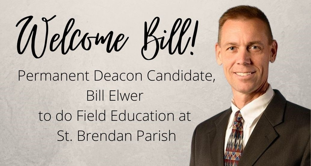 Welcome bill Elwer Permanent Deacon Candidate,  to do Field Education at St. Brendan Parish
