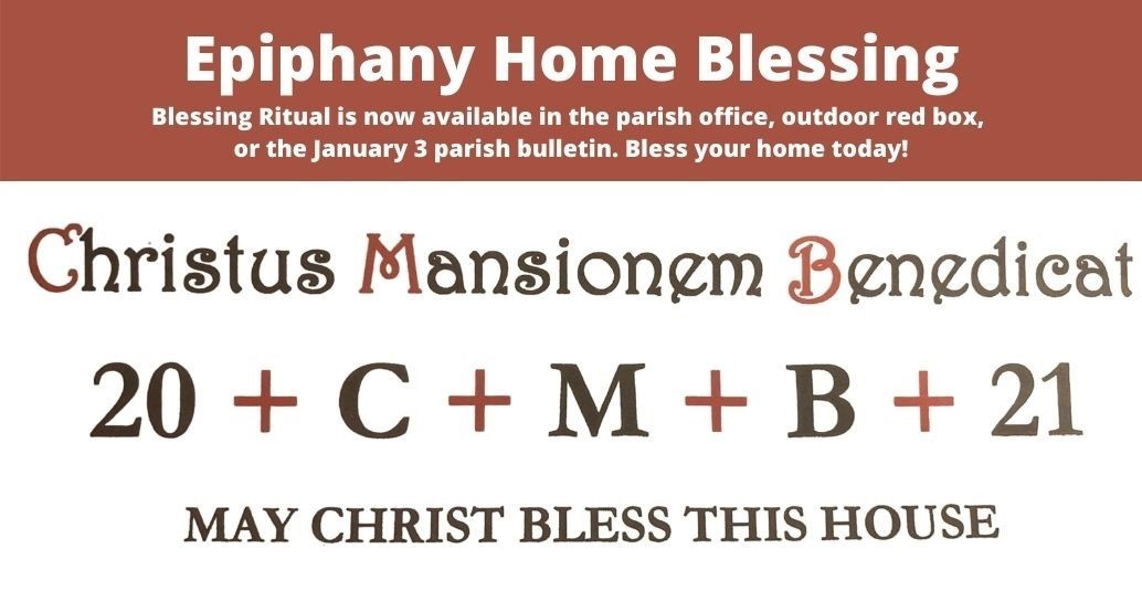Epiphany Home Blessing... Blessing Ritual is now available in the parish office, outdoor red box, or the January 3 parish bulletin. Bless your home today!