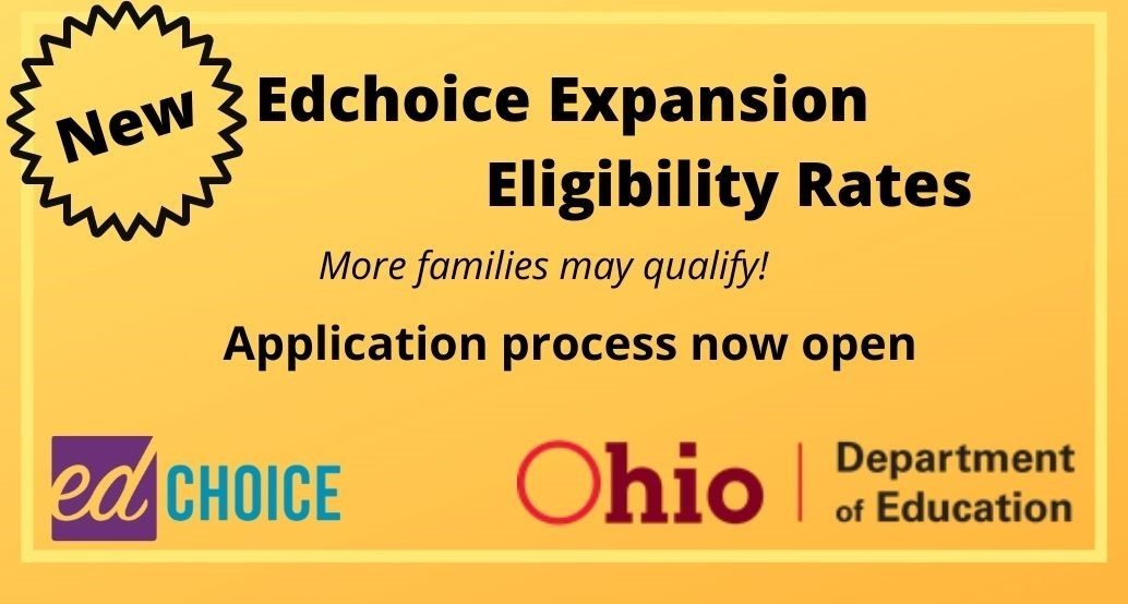 NEW EdChoice Expansion Eligibility Rates more families may qualify for free tuition!              The application process for EdChoice Expansion is now open.  EdChoice Expansion is a scholarship offered by the Government for families who qualify for tuition assistance.