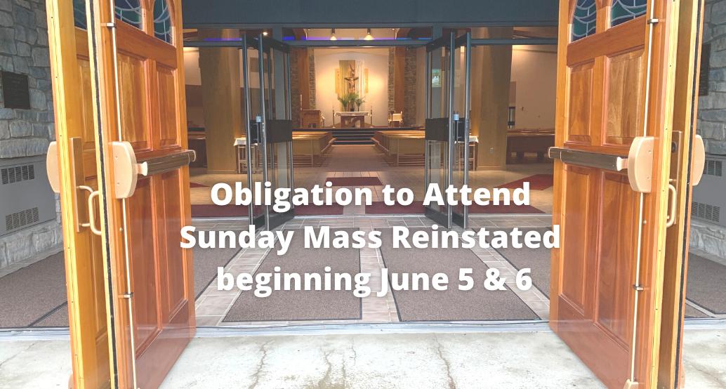 Obligation to Attend  Sunday Mass Reinstated  beginning June 5 & 6