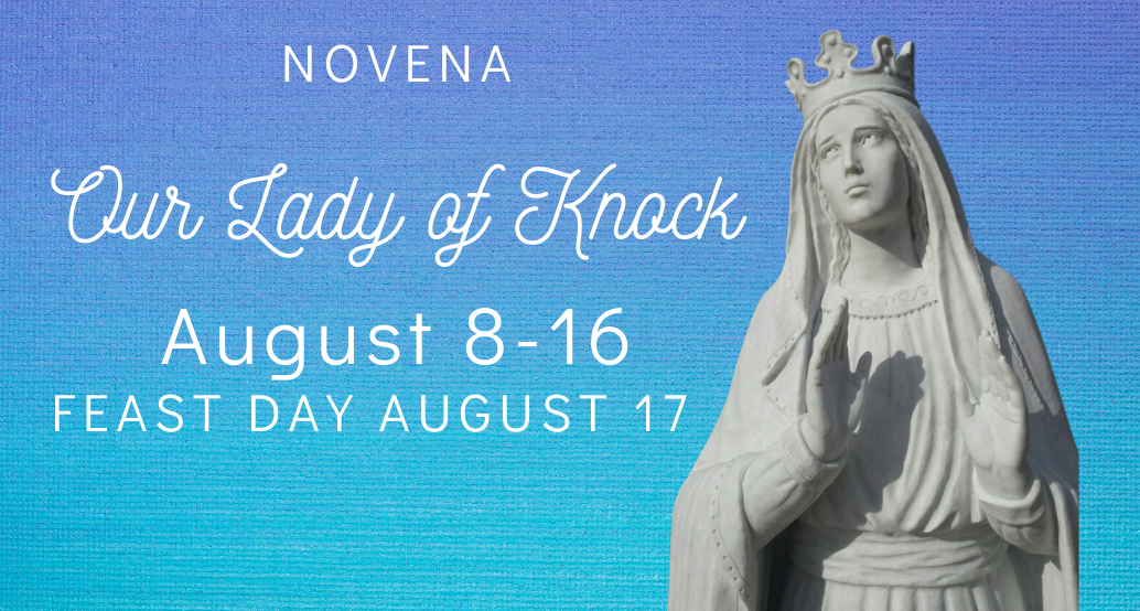 Our Lady of Knock novena Aug 8-16, feast day august 17