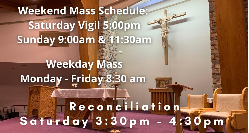 mass schedule saturday vigil 5:00; sunday 9 & 11:30; Monday through Friday 8:30am; reconciliation saturday 3:30-4:30pm
