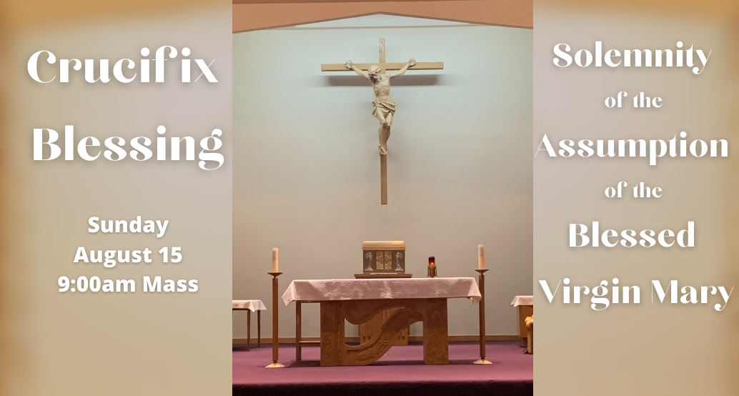 crucifix blessing sunday august 15 9am solemnity of the assumption of the blessed virgin mary